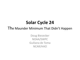 Solar Cycle 24 Th e Maunder Minimum That Didn't Happen