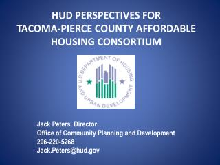 Jack Peters, Director Office of Community Planning and Development 206-220-5268 Jack.Petershud