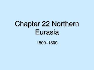 Chapter 22 Northern Eurasia