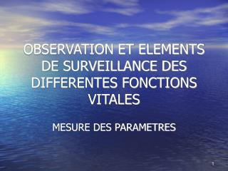 OBSERVATION ET ELEMENTS DE SURVEILLANCE DES DIFFERENTES FONCTIONS VITALES