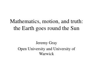 Mathematics, motion, and truth: the Earth goes round the Sun