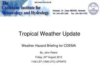 Tropical Weather Update  Weather Hazard Briefing for  CDEMA