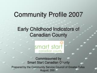 Community Profile 2007 Early Childhood Indicators of  Canadian County