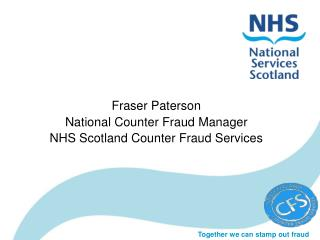 Fraser Paterson National Counter Fraud Manager NHS Scotland Counter Fraud Services