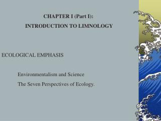 CHAPTER I (Part I):  INTRODUCTION TO LIMNOLOGY ECOLOGICAL EMPHASIS 	Environmentalism and Science