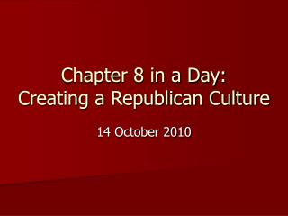 Chapter 8 in a Day: Creating a Republican Culture