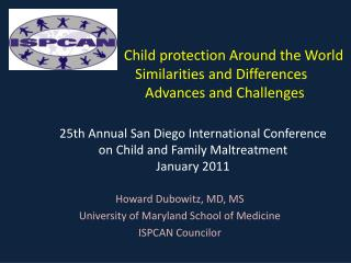 Howard Dubowitz, MD, MS University of Maryland School of Medicine ISPCAN Councilor