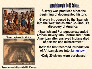 Intro of slavery to the US Colonies.