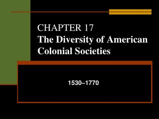 CHAPTER 17  The Diversity of American Colonial Societies