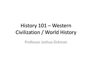 History 101 – Western Civilization / World History
