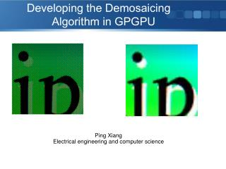 Developing the Demosaicing             Algorithm in GPGPU