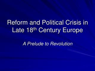 Reform and Political Crisis in Late 18 th  Century Europe