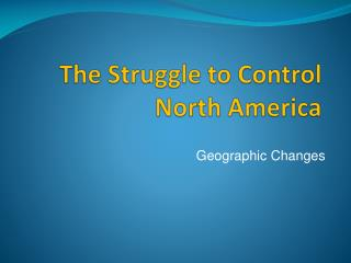 The Struggle to Control North America