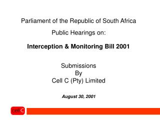 Parliament of the Republic of South Africa Public Hearings on: Interception & Monitoring Bill 2001