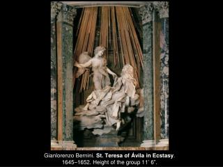 "Gianlorenzo Bernini.  St. Teresa of Ávila in Ecstasy .  1645–1652. Height of the group 11' 6""."