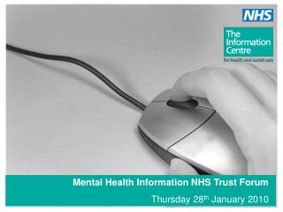 Mental Health Information NHS Trust Forum Thursday 28 th  January 2010