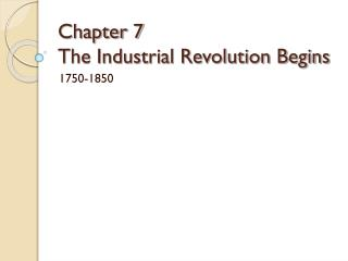 Chapter 7 The Industrial Revolution Begins