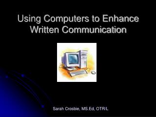 Using Computers to Enhance  Written Communication