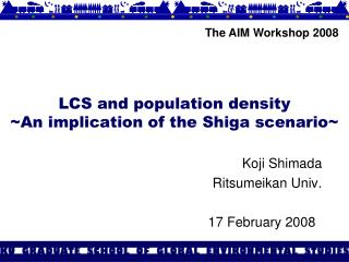 LCS and population density ~An implication of the Shiga scenario~