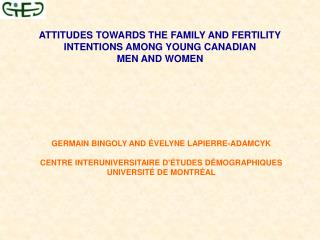 ATTITUDES TOWARDS THE FAMILY AND FERTILITY INTENTIONS AMONG YOUNG CANADIAN  MEN AND WOMEN