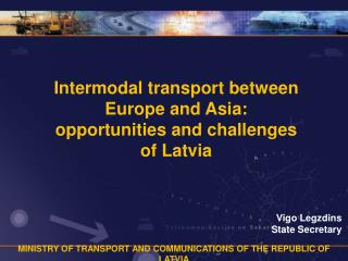 Intermodal transport between Europe and Asia:  opportunities and challenges  of Latvia