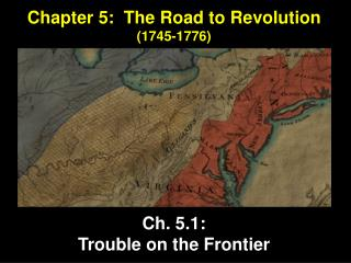 Chapter 5:  The Road to Revolution (1745-1776) Ch. 5.1: Trouble on the Frontier