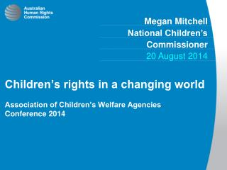 Children's rights in a changing world Association of Children's Welfare Agencies Conference 2014