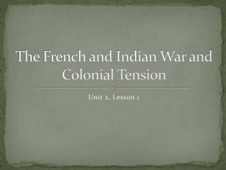 The French and Indian War and Colonial Tension