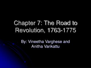 Chapter 7: The Road to Revolution, 1763-1775