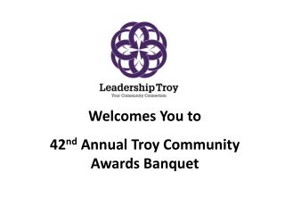 Welcomes You to 42 nd  Annual Troy Community Awards Banquet