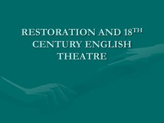 RESTORATION AND 18 TH  CENTURY ENGLISH THEATRE