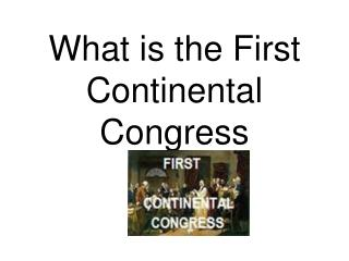 What is the First Continental Congress