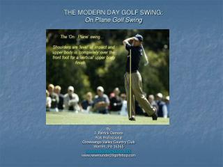 THE MODERN DAY GOLF SWING:  On Plane Golf Swing