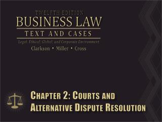 Chapter 2: Courts and  Alternative Dispute Resolution