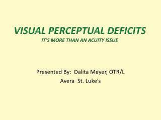 Visual Perceptual Deficits It's More than an acuity issue