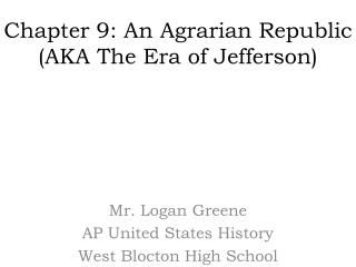 Chapter 9: An Agrarian Republic (AKA The Era of Jefferson)