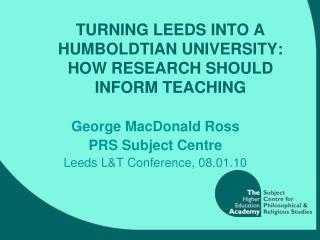 TURNING LEEDS INTO A HUMBOLDTIAN UNIVERSITY: HOW RESEARCH SHOULD INFORM TEACHING