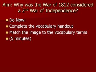 Aim: Why was the War of 1812 considered a 2 nd  War  of Independence ?