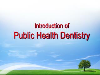 Introduction of  Public Health Dentistry