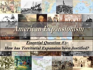 Essential Question #1 : How has Territorial Expansion been Justified?