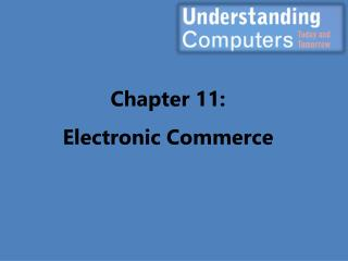 Chapter 11: Electronic  Commerce