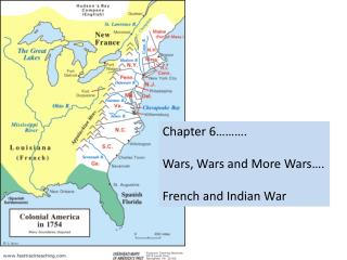 Chapter 6………. Wars, Wars and More Wars…. French and Indian War