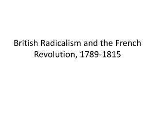 British Radicalism and the French Revolution, 1789-1815