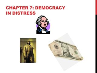 CHAPTER 7: DEMOCRACY IN DISTRESS