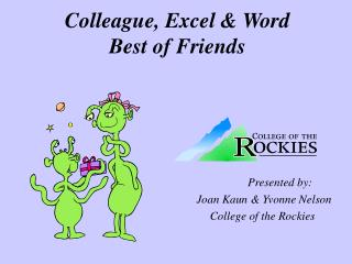Colleague, Excel & Word       Best of Friends