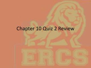 Chapter 10 Quiz 2 Review
