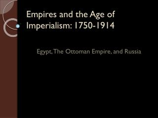 Empires and the Age of Imperialism : 1750-1914