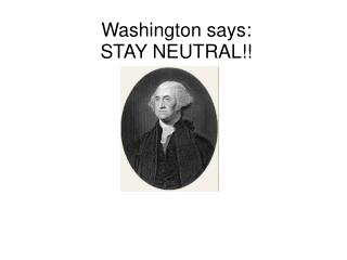 Washington says: STAY NEUTRAL!!