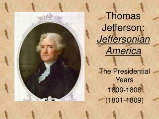 Thomas Jefferson:  Jeffersonian America