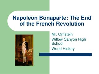 Napoleon Bonaparte: The End of the French Revolution